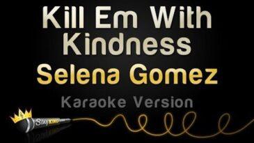 kill em with kindness selena gom