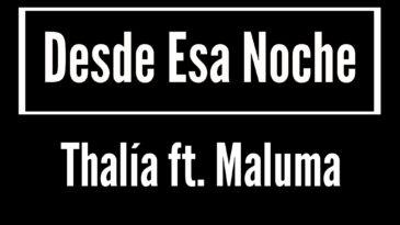 desde esa noche thalia ft maluma